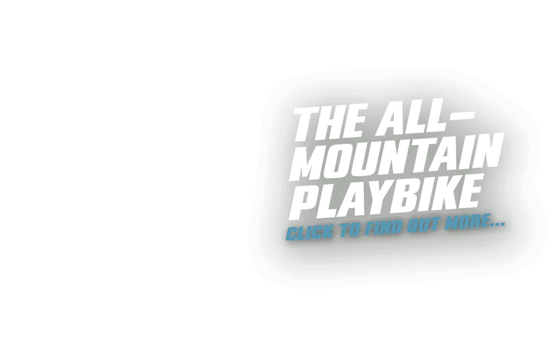 The all mountain playbike, click to find out more.